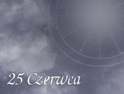 Horoskop 25 Czerwiec