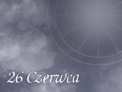 Horoskop 26 Czerwiec