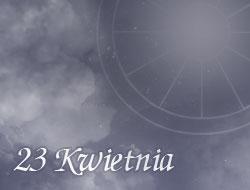 Horoskop 23 Kwiecień