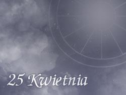 Horoskop 25 Kwiecień