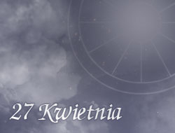 Horoskop 27 Kwiecień