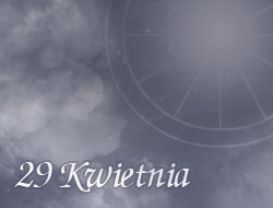 Horoskop 29 Kwiecień